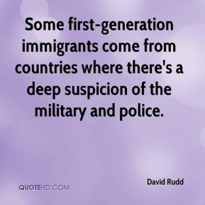 David Rudd - Some first-generation immigrants come from countries where there's a deep suspicion of the military and police.