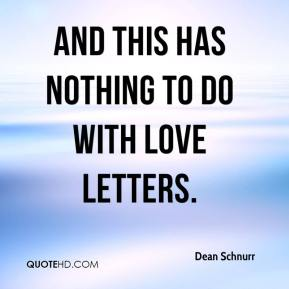 Dean Schnurr - And this has nothing to do with love letters.