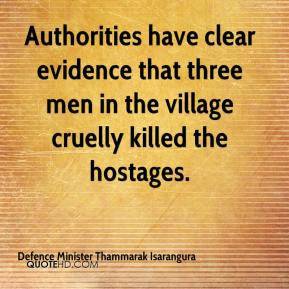 Defence Minister Thammarak Isarangura - Authorities have clear evidence that three men in the village cruelly killed the hostages.