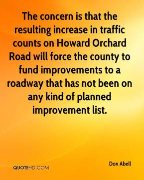Don Abell - The concern is that the resulting increase in traffic counts on Howard Orchard Road will force the county to fund improvements to a roadway that has not been on any kind of planned improvement list.