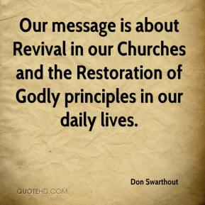 Don Swarthout - Our message is about Revival in our Churches and the Restoration of Godly principles in our daily lives.