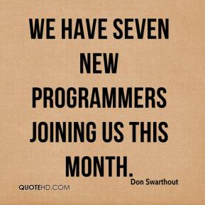 Don Swarthout - We have seven new programmers joining us this month.