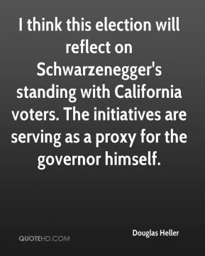 Douglas Heller - I think this election will reflect on Schwarzenegger's standing with California voters. The initiatives are serving as a proxy for the governor himself.