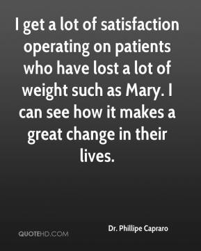 Dr. Phillipe Capraro - I get a lot of satisfaction operating on patients who have lost a lot of weight such as Mary. I can see how it makes a great change in their lives.