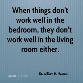 When things don't work well in the bedroom, they don't work well in the living room either.