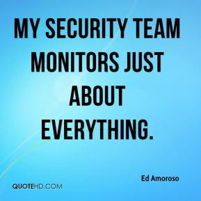 Ed Amoroso - My security team monitors just about everything.