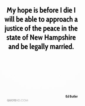 Ed Butler - My hope is before I die I will be able to approach a justice of the peace in the state of New Hampshire and be legally married.