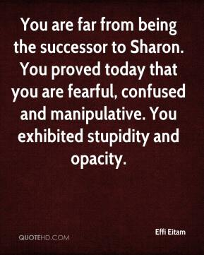Effi Eitam - You are far from being the successor to Sharon. You proved today that you are fearful, confused and manipulative. You exhibited stupidity and opacity.