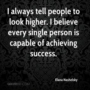 Elana Nashelsky - I always tell people to look higher. I believe every single person is capable of achieving success.