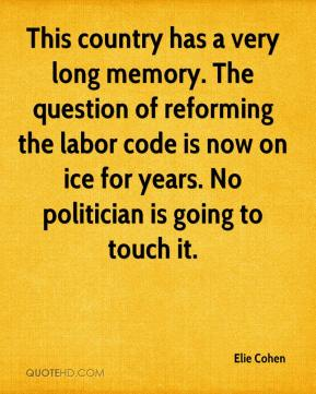 Elie Cohen - This country has a very long memory. The question of reforming the labor code is now on ice for years. No politician is going to touch it.