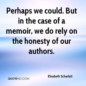 Elisabeth Scharlatt - Perhaps we could. But in the case of a memoir, we do rely on the honesty of our authors.