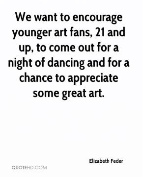 Elizabeth Feder - We want to encourage younger art fans, 21 and up, to come out for a night of dancing and for a chance to appreciate some great art.