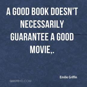 Emilie Griffin - A good book doesn't necessarily guarantee a good movie.
