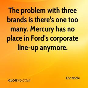 The problem with three brands is there's one too many. Mercury has no place in Ford's corporate line-up anymore.