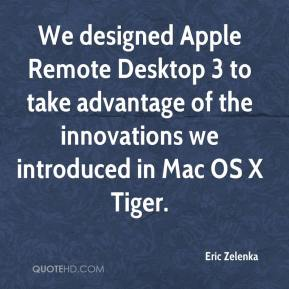 Eric Zelenka - We designed Apple Remote Desktop 3 to take advantage of the innovations we introduced in Mac OS X Tiger.