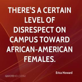Erica Howard - There's a certain level of disrespect on campus toward African-American females.