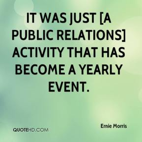 Ernie Morris - It was just [a public relations] activity that has become a yearly event.