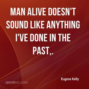 Eugene Kelly - Man Alive doesn't sound like anything I've done in the past.