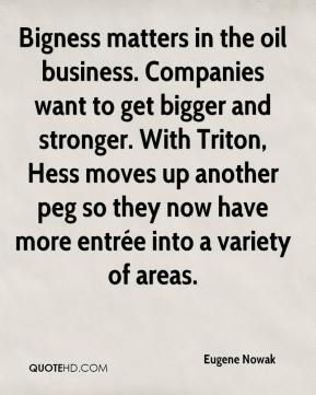 Eugene Nowak - Bigness matters in the oil business. Companies want to get bigger and stronger. With Triton, Hess moves up another peg so they now have more entrée into a variety of areas.