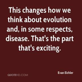 Evan Eichler - This changes how we think about evolution and, in some respects, disease. That's the part that's exciting.