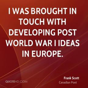 Frank Scott - I was brought in touch with developing post World War I ideas in Europe.