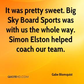 Gabe Blomquist - It was pretty sweet. Big Sky Board Sports was with us the whole way. Simon Elston helped coach our team.
