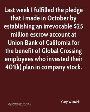Gary Winnick - Last week I fulfilled the pledge that I made in October by establishing an irrevocable $25 million escrow account at Union Bank of California for the benefit of Global Crossing employees who invested their 401(k) plan in company stock.