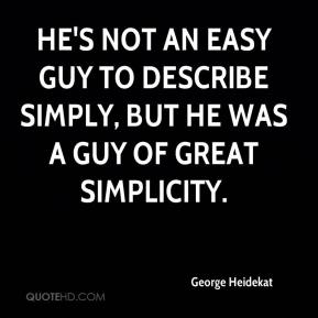 George Heidekat - He's not an easy guy to describe simply, but he was a guy of great simplicity.