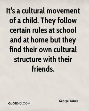 George Torres - It's a cultural movement of a child. They follow certain rules at school and at home but they find their own cultural structure with their friends.