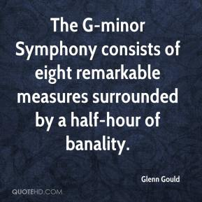 Glenn Gould - The G-minor Symphony consists of eight remarkable measures surrounded by a half-hour of banality.