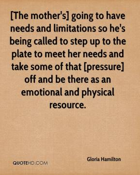 Gloria Hamilton - [The mother's] going to have needs and limitations so he's being called to step up to the plate to meet her needs and take some of that [pressure] off and be there as an emotional and physical resource.