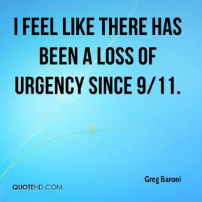 Greg Baroni - I feel like there has been a loss of urgency since 9/11.