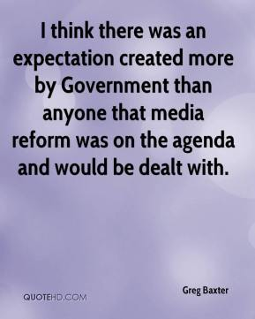Greg Baxter - I think there was an expectation created more by Government than anyone that media reform was on the agenda and would be dealt with.