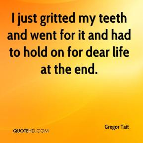 Gregor Tait - I just gritted my teeth and went for it and had to hold on for dear life at the end.