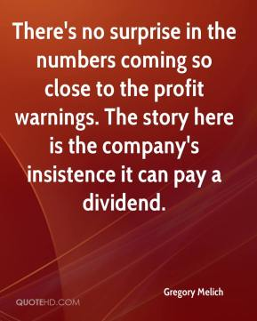 Gregory Melich - There's no surprise in the numbers coming so close to the profit warnings. The story here is the company's insistence it can pay a dividend.