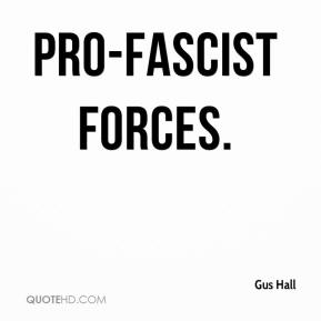 Gus Hall - Pro-fascist forces.
