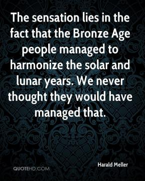 Harald Meller - The sensation lies in the fact that the Bronze Age people managed to harmonize the solar and lunar years. We never thought they would have managed that.