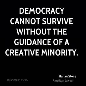 Democracy cannot survive without the guidance of a creative minority.