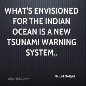 Harold Mofjeld - What's envisioned for the Indian Ocean is a new tsunami warning system.