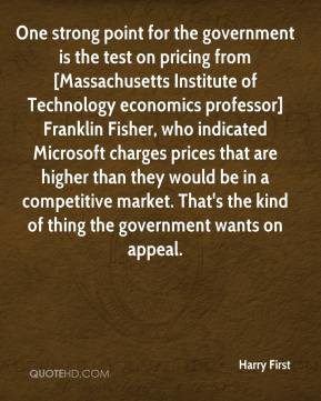 One strong point for the government is the test on pricing from [Massachusetts Institute of Technology economics professor] Franklin Fisher, who indicated Microsoft charges prices that are higher than they would be in a competitive market. That's the kind of thing the government wants on appeal.