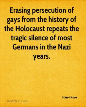 Harry Knox - Erasing persecution of gays from the history of the Holocaust repeats the tragic silence of most Germans in the Nazi years.