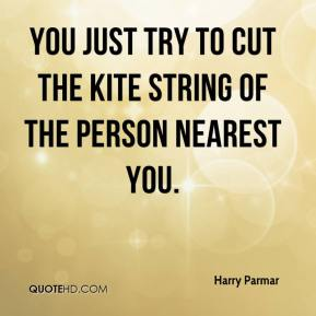 Harry Parmar - You just try to cut the kite string of the person nearest you.