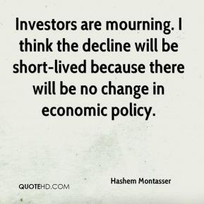 Hashem Montasser - Investors are mourning. I think the decline will be short-lived because there will be no change in economic policy.