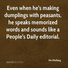 He Weifang - Even when he's making dumplings with peasants, he speaks memorized words and sounds like a People's Daily editorial.
