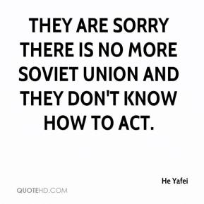 They are sorry there is no more Soviet Union and they don't know how to act.