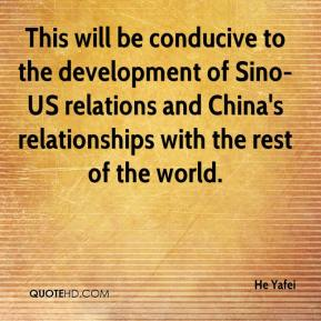 He Yafei - This will be conducive to the development of Sino-US relations and China's relationships with the rest of the world.