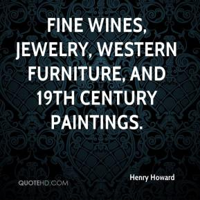 Henry Howard - fine wines, jewelry, Western furniture, and 19th century paintings.