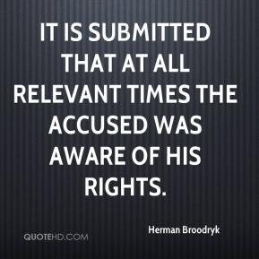 Herman Broodryk - It is submitted that at all relevant times the accused was aware of his rights.