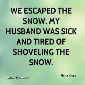 We escaped the snow. My husband was sick and tired of shoveling the snow.