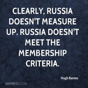 Hugh Barnes - Clearly, Russia doesn't measure up. Russia doesn't meet the membership criteria.